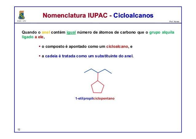 DQOI - UFC Prof. Nunes Quando o anel contém igual número de átomos de carbono que o grupo alquila ligado a ele,  o compos...