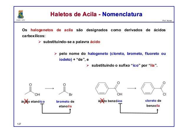 DQOI - UFC Prof. Nunes Os halogenetos de acila são designados como derivados de ácidos carboxílicos:  substituindo-se a p...