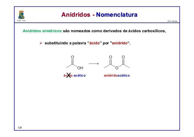 """DQOI - UFC Prof. Nunes Anidridos simétricos são nomeados como derivados de ácidos carboxílicos,  substituindo a palavra """"..."""