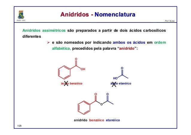 DQOI - UFC Prof. Nunes Anidridos assimétricos são preparados a partir de dois ácidos carboxílicos diferentes  e são nomea...
