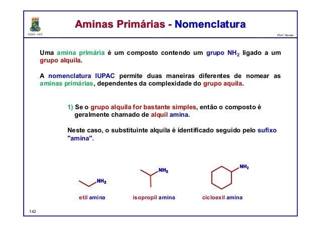 DQOI - UFC Prof. Nunes Uma amina primária é um composto contendo um grupo NH2 ligado a um grupo alquila. A nomenclatura IU...