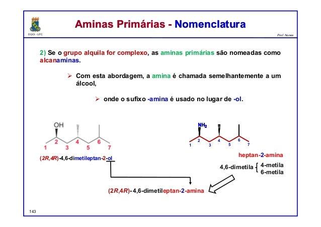 DQOI - UFC Prof. Nunes 2) Se o grupo alquila for complexo, as aminas primárias são nomeadas como alcanaminas.  Com esta a...