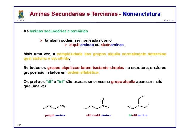 DQOI - UFC Prof. Nunes As aminas secundárias e terciárias  também podem ser nomeadas como  alquil aminas ou alcanaminas....