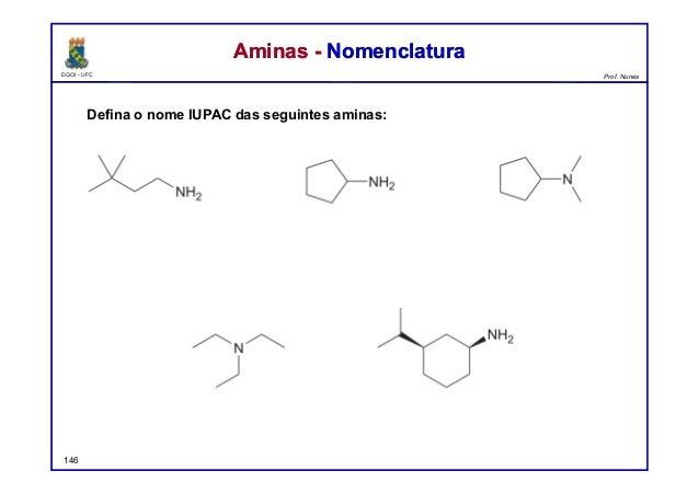 DQOI - UFC Prof. Nunes Defina o nome IUPAC das seguintes aminas: Aminas - NomenclaturaAminas - Nomenclatura 146 3,3-dimeti...