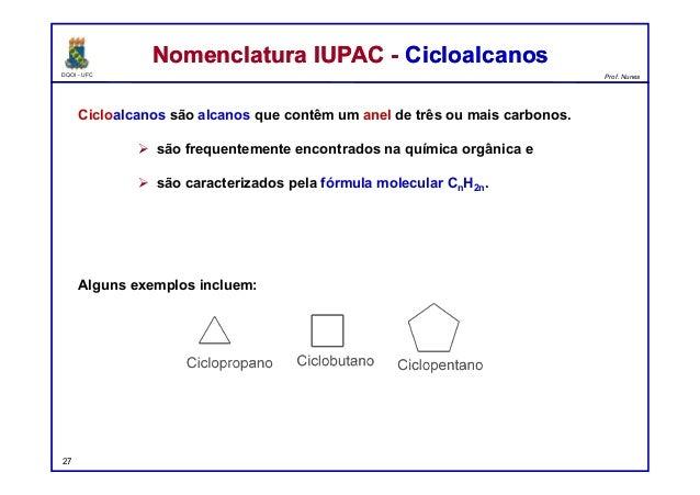 DQOI - UFC Prof. Nunes Cicloalcanos são alcanos que contêm um anel de três ou mais carbonos.  são frequentemente encontra...