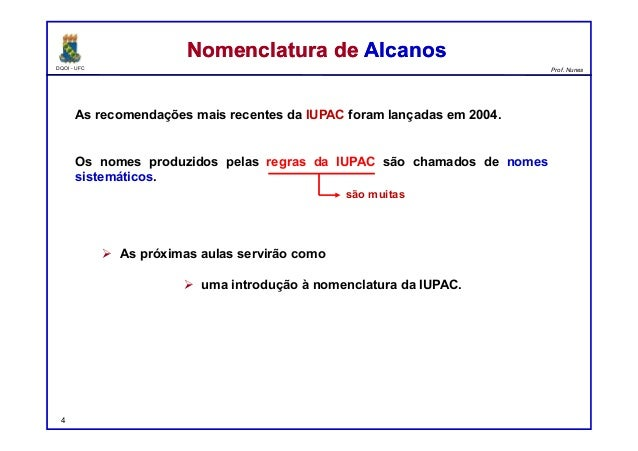 DQOI - UFC Prof. Nunes As recomendações mais recentes da IUPAC foram lançadas em 2004. Os nomes produzidos pelas regras da...