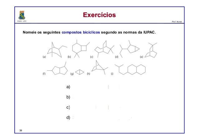 DQOI - UFC Prof. Nunes ExercíciosExercícios Nomeie os seguintes compostos bicíclicos segundo as normas da IUPAC. a) 4-etil...