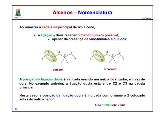 DQOI - UFC Prof. Nunes Ao numerar a cadeia de principal de um alceno,  a ligação p deve receber o menor número possível, ...