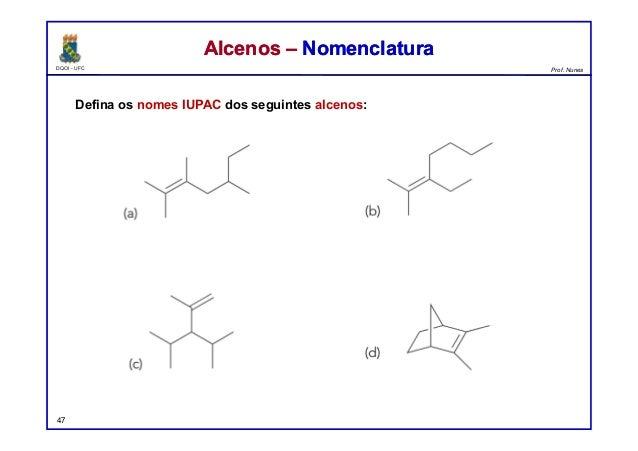 DQOI - UFC Prof. Nunes Defina os nomes IUPAC dos seguintes alcenos: 47 Alcenos – NomenclaturaAlcenos – Nomenclatura 2,3,5-...