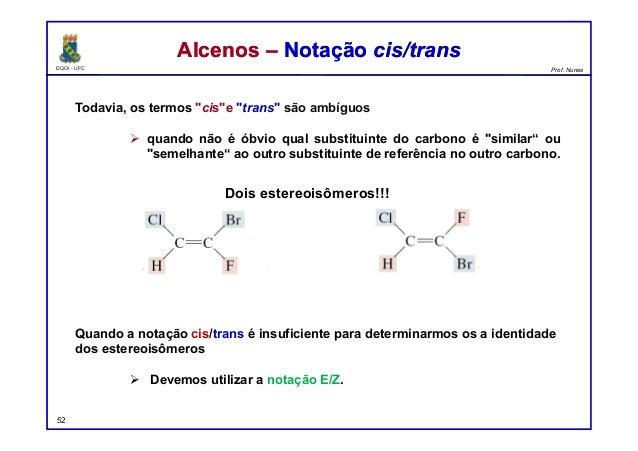 """DQOI - UFC Prof. Nunes Todavia, os termos """"cis""""e """"trans"""" são ambíguos  quando não é óbvio qual substituinte do carbono é ..."""