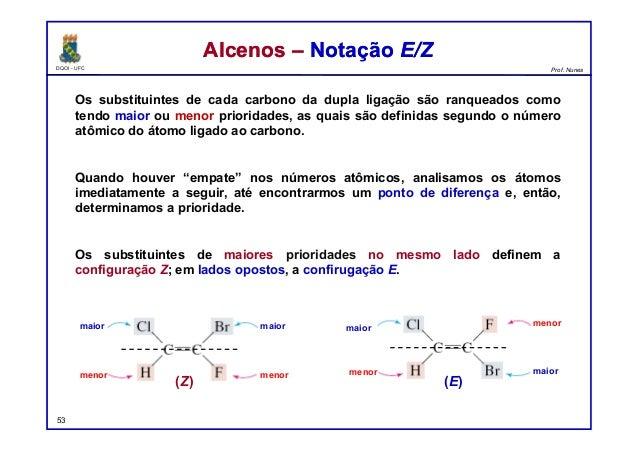 DQOI - UFC Prof. Nunes Os substituintes de cada carbono da dupla ligação são ranqueados como tendo maior ou menor priorida...