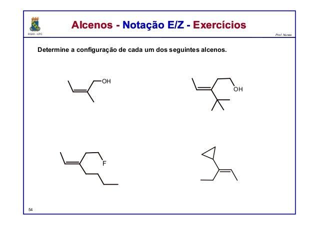 DQOI - UFC Prof. Nunes Determine a configuração de cada um dos seguintes alcenos. Alcenos - Notação E/Z - ExercíciosAlceno...
