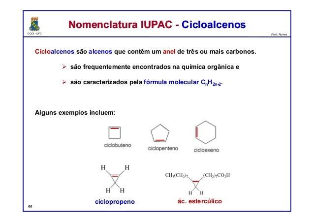 DQOI - UFC Prof. Nunes Cicloalcenos são alcenos que contêm um anel de três ou mais carbonos.  são frequentemente encontra...