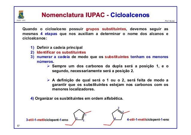 DQOI - UFC Prof. Nunes Quando o cicloalceno possuir grupos substituintes, devemos seguir as mesmas 4 etapas que nos auxili...