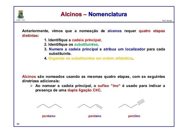 DQOI - UFC Prof. Nunes Anteriormente, vimos que a nomeação de alcenos requer quatro etapas distintas: 1. Identifique a cad...