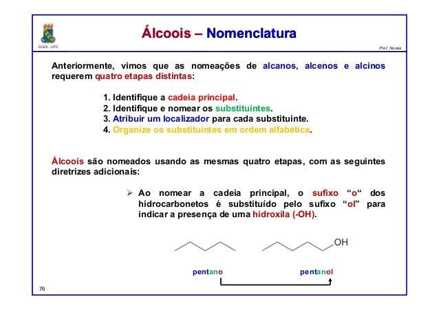 DQOI - UFC Prof. Nunes Anteriormente, vimos que as nomeações de alcanos, alcenos e alcinos requerem quatro etapas distinta...