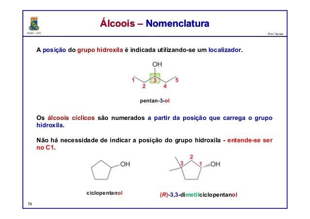 DQOI - UFC Prof. Nunes A posição do grupo hidroxila é indicada utilizando-se um localizador. Os álcoois cíclicos são numer...