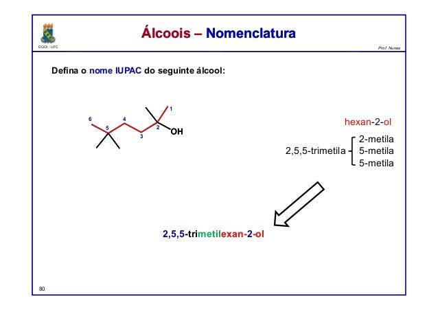 DQOI - UFC Prof. Nunes Defina o nome IUPAC do seguinte álcool: 80 Álcoois – NomenclaturaÁlcoois – Nomenclatura 5 1 2 3 46 ...