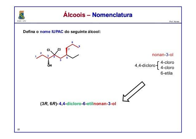 DQOI - UFC Prof. Nunes Defina o nome IUPAC do seguinte álcool: 81 Álcoois – NomenclaturaÁlcoois – Nomenclatura 5 1 2 3 4 6...