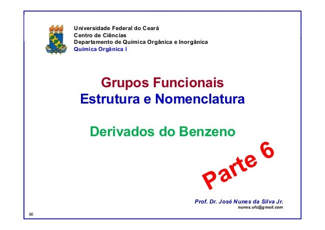 DQOI - UFC Prof. Nunes Grupos Funcionais Estrutura e Nomenclatura Derivados do Benzeno Universidade Federal do Ceará Centr...