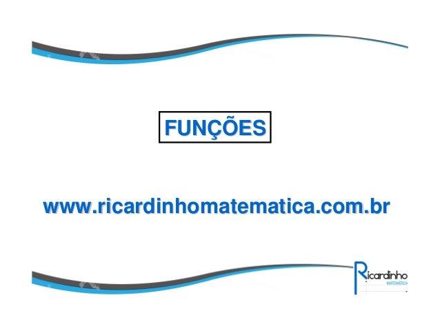 www.ricardinhomatematica.com.brwww.ricardinhomatematica.com.br FUNFUNÇÇÕESÕES