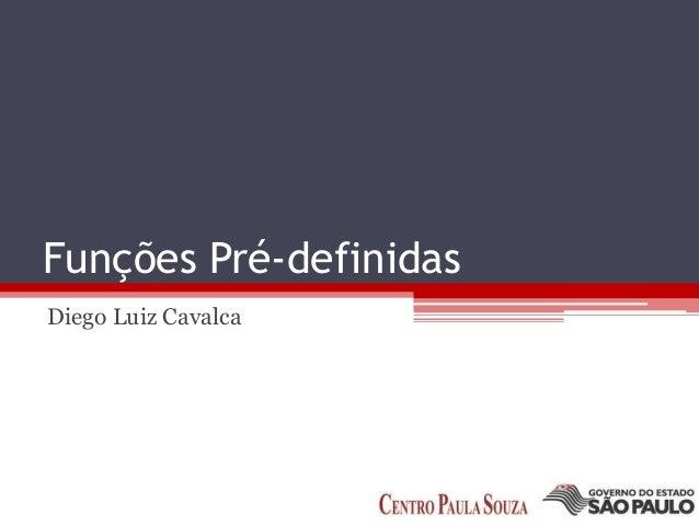 Funções Pré-definidas Diego Luiz Cavalca