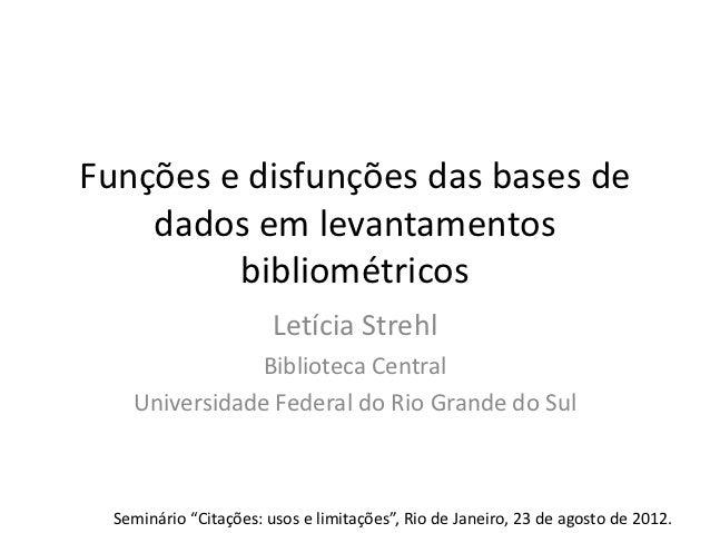Funções e disfunções das bases de    dados em levantamentos         bibliométricos                        Letícia Strehl  ...