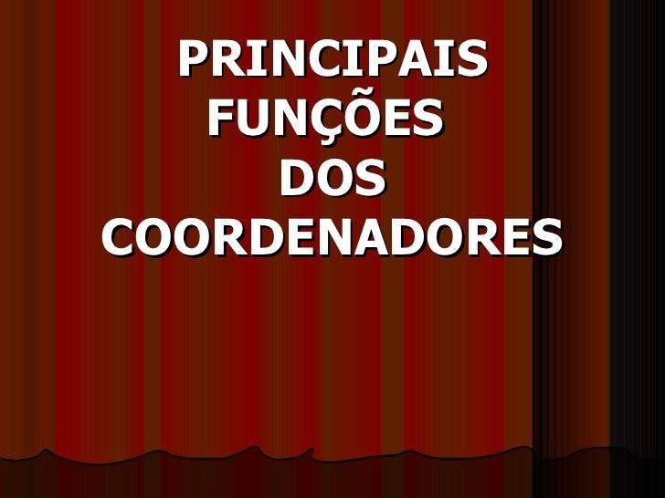 PRINCIPAIS FUNÇÕES  DOS COORDENADORES