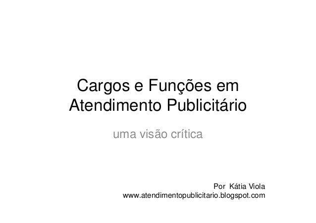 Cargos e Funções em Atendimento PublicitárioAtendimento Publicitário uma visão crítica Por Kátia Viola www.atendimentopubl...