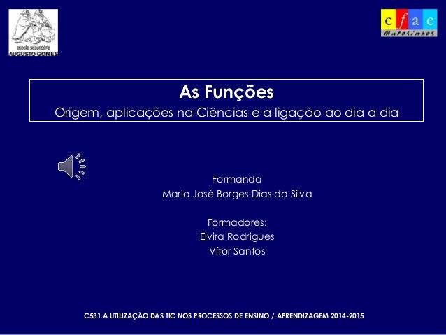 C531.A UTILIZAÇÃO DAS TIC NOS PROCESSOS DE ENSINO / APRENDIZAGEM 2014-2015 Formanda Maria José Borges Dias da Silva Formad...