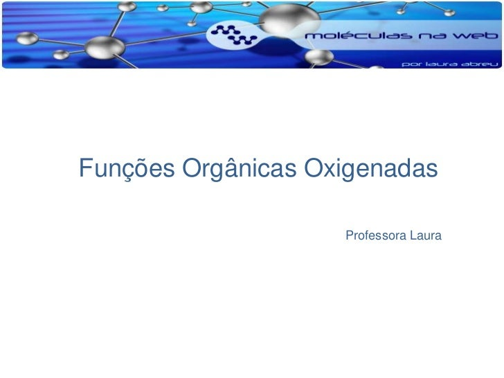 Funções Orgânicas Oxigenadas                    Professora Laura