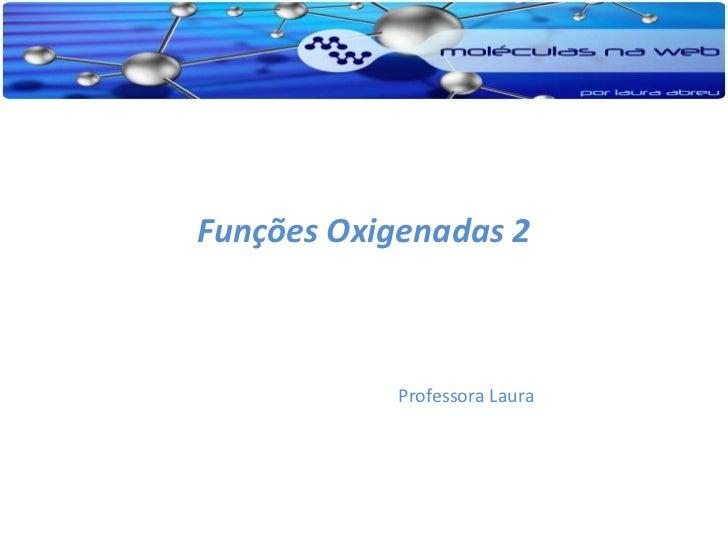 Funções Oxigenadas 2            Professora Laura