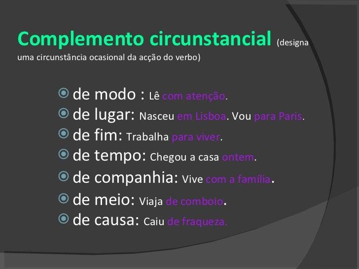 Complemento circunstancial  (designa uma circunstância ocasional da acção do verbo) <ul><li>de modo :  Lê  com atenção . <...