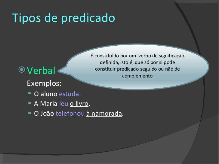 Tipos de predicado <ul><li>Verbal </li></ul><ul><li>Exemplos: </li></ul><ul><ul><li>O aluno  estuda . </li></ul></ul><ul><...