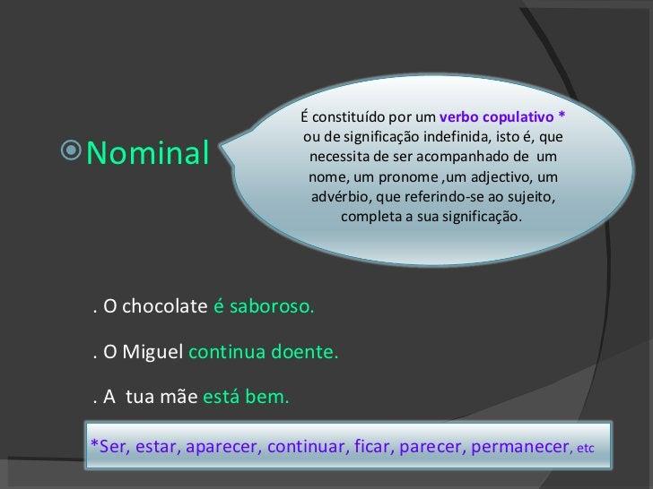 <ul><li>Nominal </li></ul><ul><ul><li>. O chocolate  é saboroso. </li></ul></ul><ul><ul><li>. O Miguel  continua doente. <...