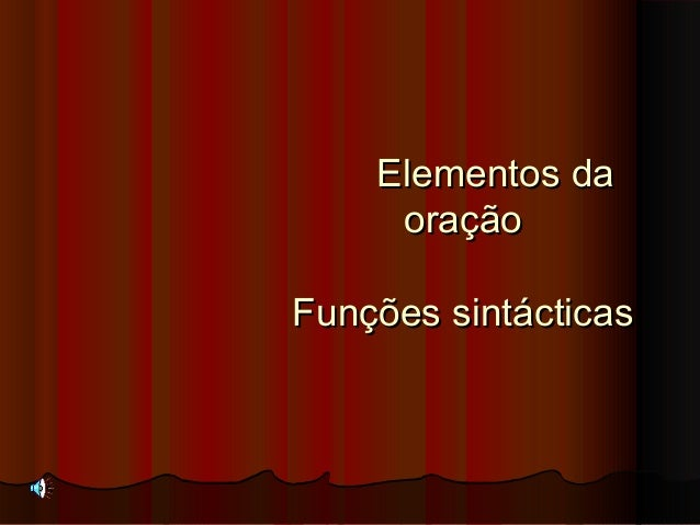 Elementos daElementos daoraçãooraçãoFunções sintácticasFunções sintácticas