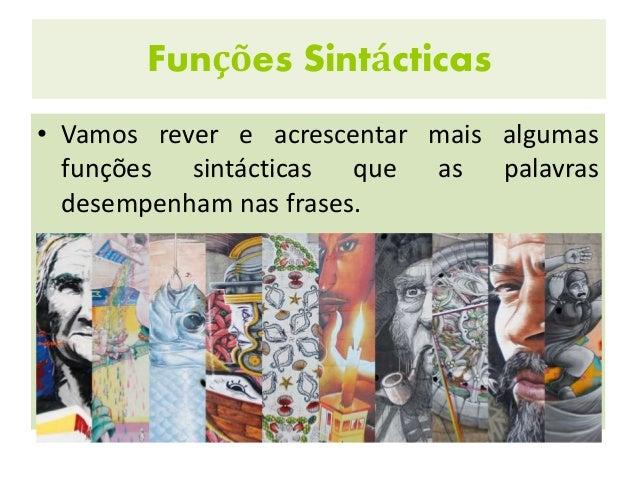 Funções Sintácticas • Vamos rever e acrescentar mais algumas funções sintácticas que as palavras desempenham nas frases.