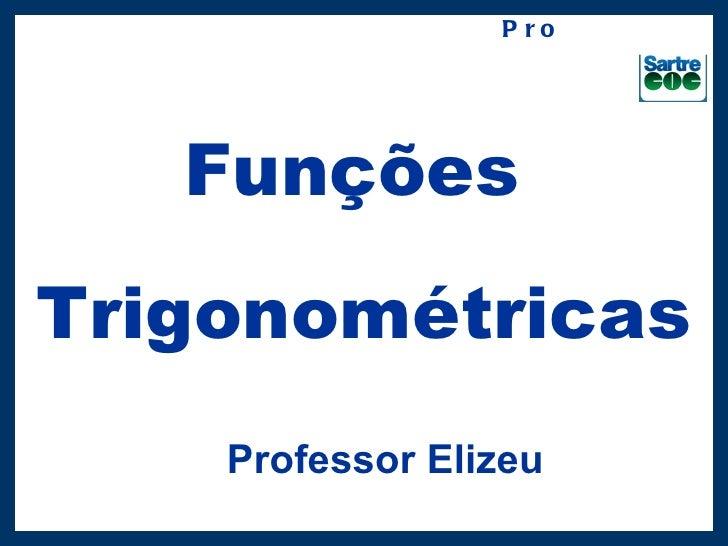 P r o f.: S h yn a   FunçõesTrigonométricas    Professor Elizeu