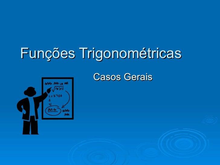 Funções Trigonométricas Casos Gerais
