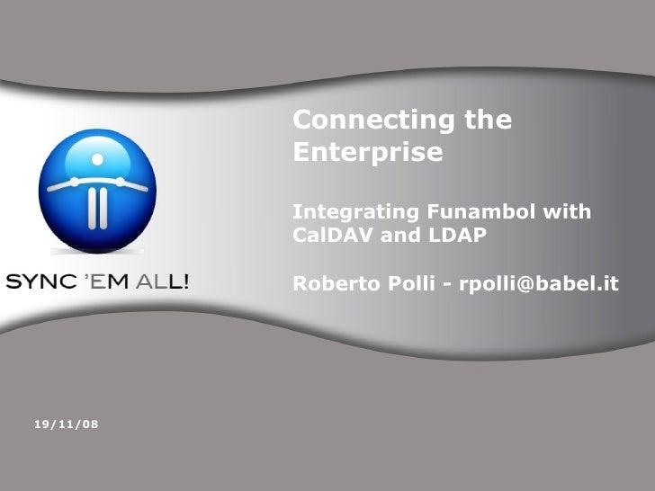 Connecting the Enterprise  Integrating Funambol with CalDAV and LDAP Roberto Polli - rpolli@babel.it