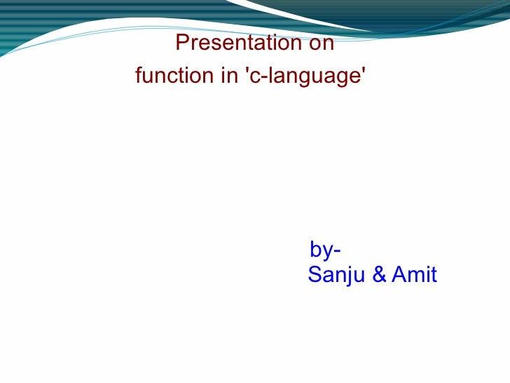 Presentation on function in 'c-language'   by- Sanju & Amit