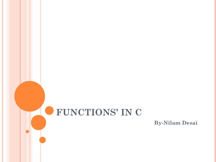 FUNCTIONS' IN C                  By-Nilam Desai