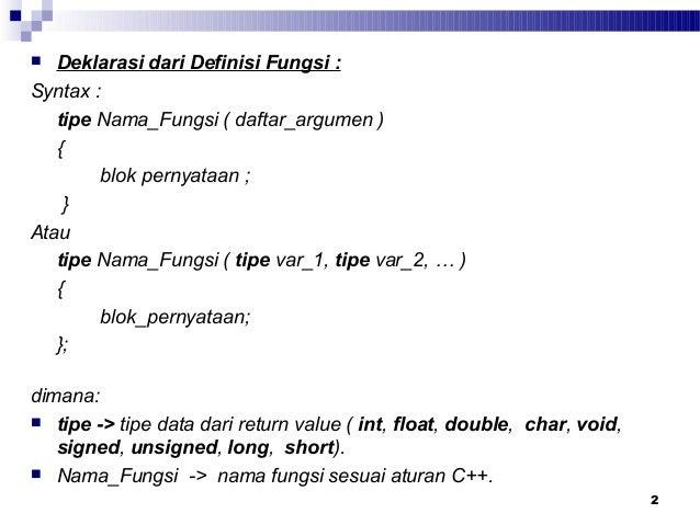 2 Deklarasi dari Definisi Fungsi :Syntax :tipe Nama_Fungsi ( daftar_argumen ){blok pernyataan ;}Atautipe Nama_Fungsi ( ti...