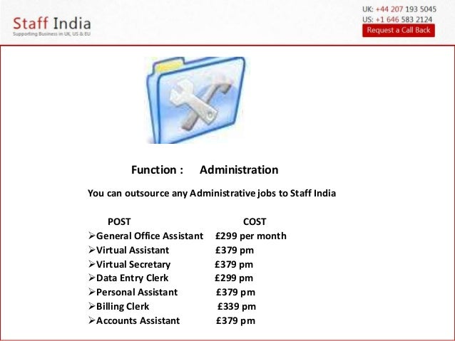 Function : Administration  You can outsource any Administrative jobs to Staff India  POST COST  General Office Assistant ...