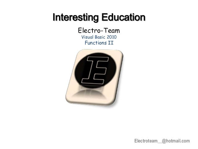 Electroteam__@hotmail.comInteresting EducationElectro-TeamVisual Basic 2010Functions II