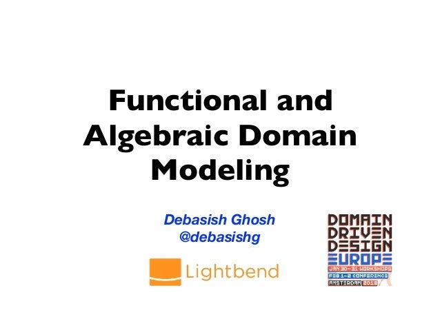 Functional and Algebraic Domain Modeling Debasish Ghosh @debasishg