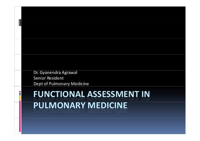 Dr.Gyanendra Agrawal SeniorResident DeptofPulmonaryMedicine  FUNCTIONALASSESSMENTIN PULMONARYMEDICINE