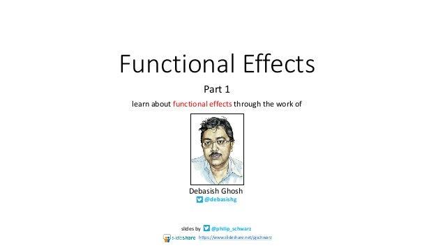 FunctionalEffects Part1 learnaboutfunctionaleffects throughtheworkof slidesby @philip_schwarz DebasishGhosh @de...