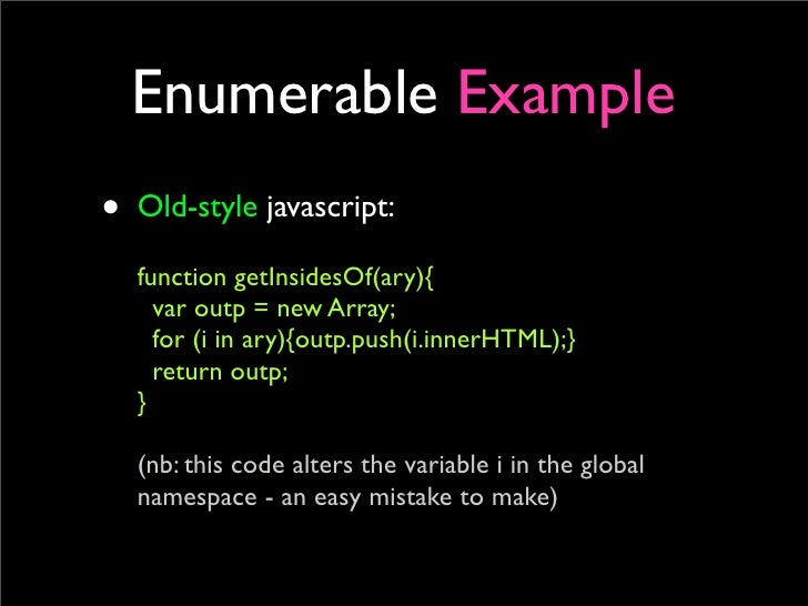Enumerable Example • Old-style javascript:   function getInsidesOf(ary){     var outp = new Array;     for (i in ary){outp...