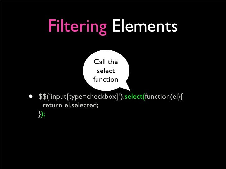 Filtering Elements                      Call the                       select                      function  •   $$('input...